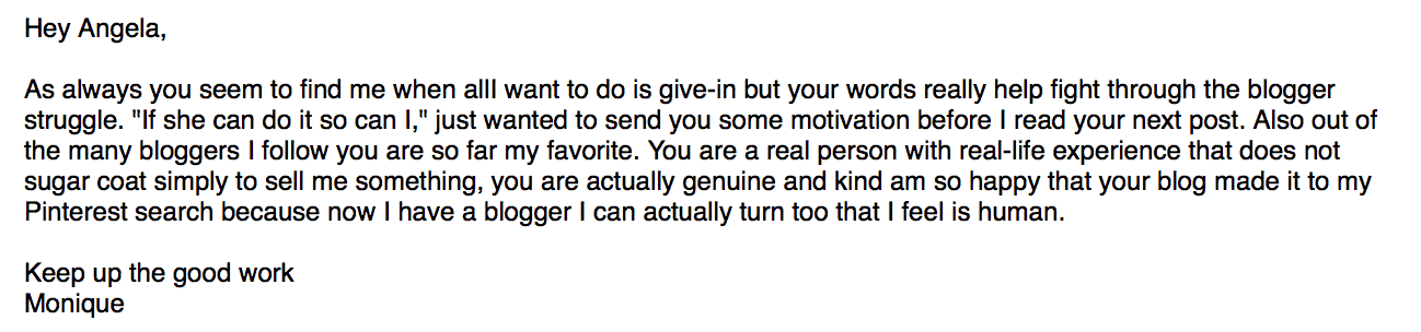 Emails like these help me stay on track and assure me that I must be doing something right.