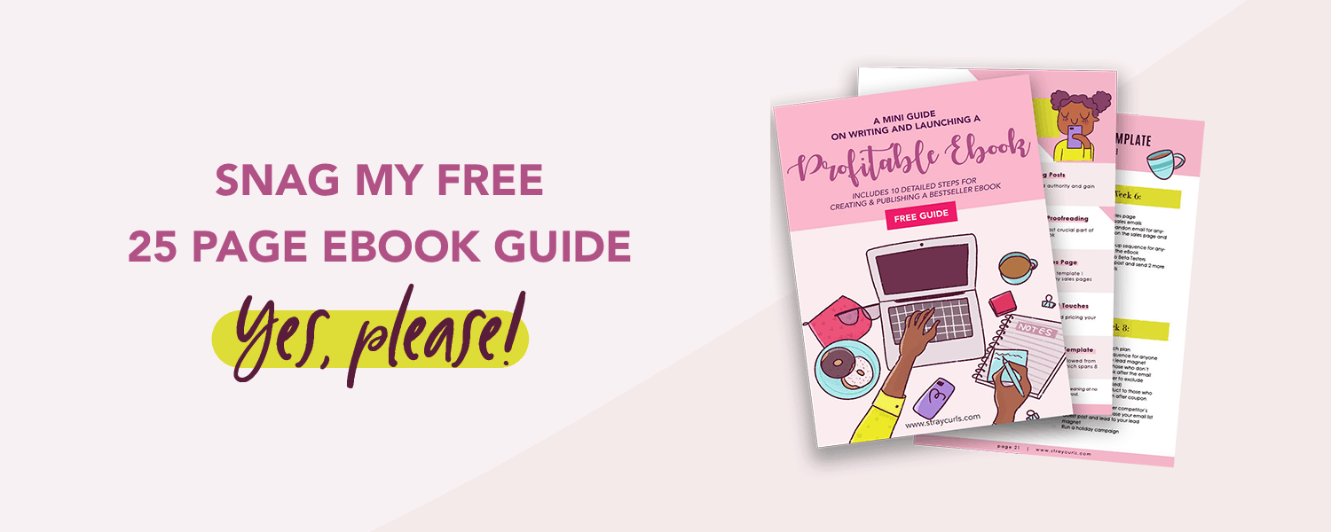 Snag my free eBook creation guide which will teach you to write and launch your own eBook!